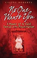 No One Wants You: A Memoir of a Child Forced Into Prostitution