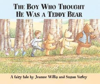 The Boy Who Thought He Was a Teddy Bear  by  Jeanne Willis
