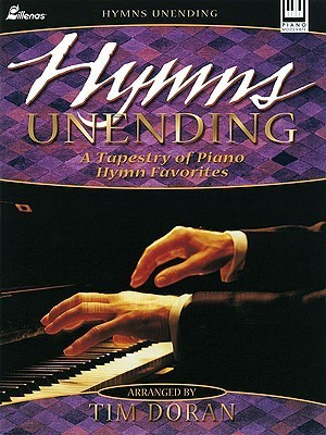 Hymns Unending: A Tapestry of Piano Hymn Favorites Tim Doran