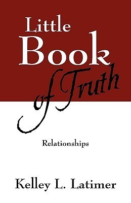 Little Book of Truth: Relationships  by  Kelley L. Latimer