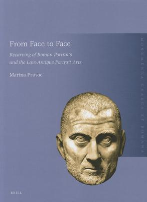 From Face to Face: Recarving of Roman Portraits and the Late-Antique Portrait Arts  by  Marina Prusac