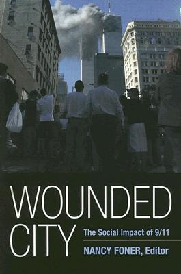 Wounded City: The Social Impact of 9/11 on New York City: The Social Impact of 9/11 on New York City  by  Nancy Foner