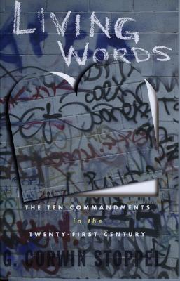 Living Words: The Ten Commandments For The Twenty First Century  by  G. Corwin Stoppel