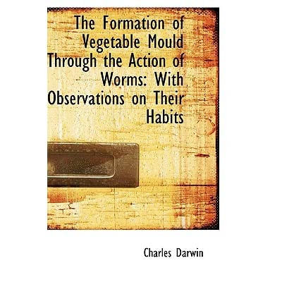 The Formation of Vegetable Mould Through the Action of Worms with Observations on Their Habits - Charles Darwin
