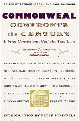 Commonweal Confronts the Century: Liberal Convictions, Catholic Tradition Peter Steinfels
