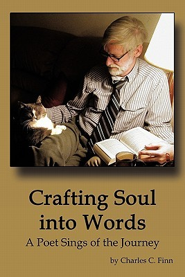 Crafting Soul Into Words: A Poet Sings of the Journey  by  Charles C. Finn