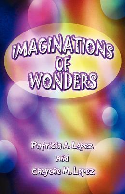 Imaginations of Wonders Patricia A. Lopez