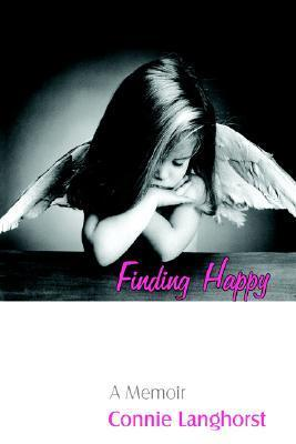 Finding Happy: A Memoir  by  Connie Langhorst