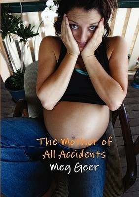 The Mother of All Accidents Meg Geer