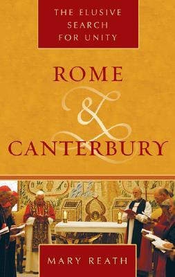 Rome and Canterbury: The Elusive Search for Unity Mary Reath