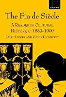 The Fin de Si Cle: A Reader in Cultural History, C. 1880-1900