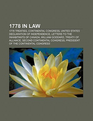 1778 in Law: 1778 Treaties, Continental Congress, United States Declaration of Independence, Letters to the Inhabitants of Canada  by  Source Wikipedia