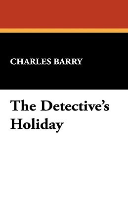 The Detectives Holiday  by  Charles Barry