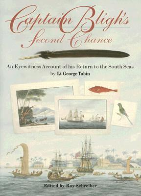 Captain Blighs Second Chance: An Eyewitness Account of His Return to the South Seas Roy Schreiber
