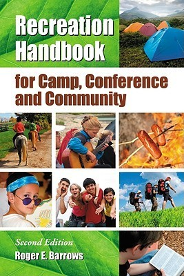 Recreation Handbook for Camp, Conference and Community Roger E. Barrows