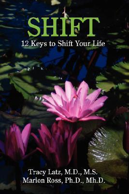Shift: 12 Keys to Shift Your Life  by  Tracy Latz