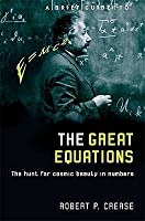 A Brief Guide to the Great Equations: The Hunt for Cosmic Beauty in Numbers