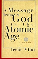 A Message from God in the Atomic Age: A Memoir