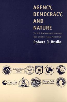 Agency, Democracy, and Nature: The U.S. Environmental Movement from a Critical Theory Perspective Robert J. Brulle
