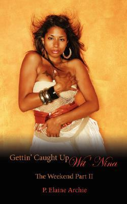 Gettin Caught Up Wit Nina: The Weekend Part II P. Elaine Archie