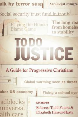 To Do Justice: A Guide for Progressive Christians Rebecca Todd Peters