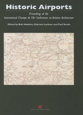 Historic Airports: Proceedings of the International LEurope de LAir Conferences on Aviation Architecture  by  Bob Hawkins