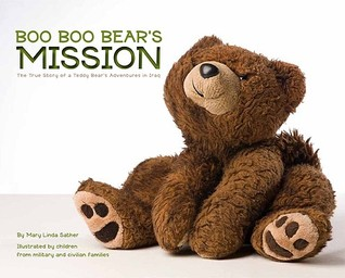 Boo Boo Bears Mission: The True Story of a Teddy Bears Adventures in Iraq Mary Linda Sather