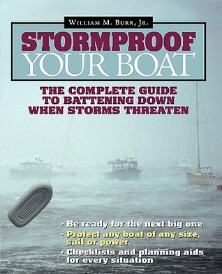 Stormproof Your Boat: The Complete Guide to Battening Down When Storms Threaten William M. Burr