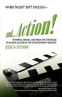 And...Action! Powerful, Proven, and Proactive Strategies to Achieve Success in the Entertainment Industry  by  Jessica Sitomer