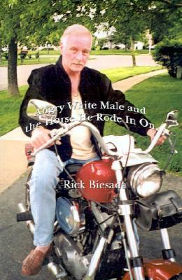 Angry White Male and the Horse He Rode in on  by  Rick Biesada