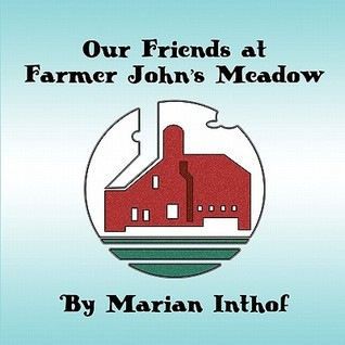 Our Friends at Farmer Johns Meadow  by  Marian Inthof