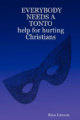 Everybody Needs a Tonto Help for Hurting Christians Russ Lawson