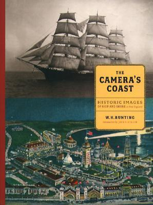 The Cameras Coast: Historic Images of Ship and Shore in New England  by  W.H. Bunting