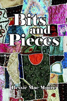 Bits and Pieces  by  Bessie Mae Moore