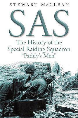 SAS: The History of the Special Raiding Squadron Paddys Men  by  Stewart McClean