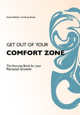 Get Out of Your Comfortzone: The Excercise Book for Your Personal Growth Sascha Ballach