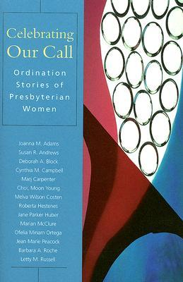 Celebrating Our Call: Ordination Stories of Presbyterian Women  by  Patricia Lloyd-Sidle