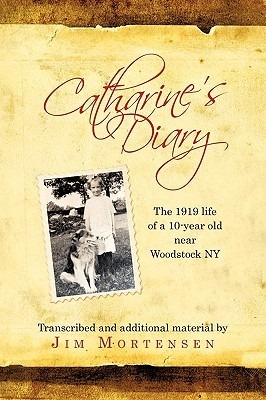 Catharines Diary: The 1919 Life of a 10-Year Old Near Woodstock NY Catharine Snyder Mortensen