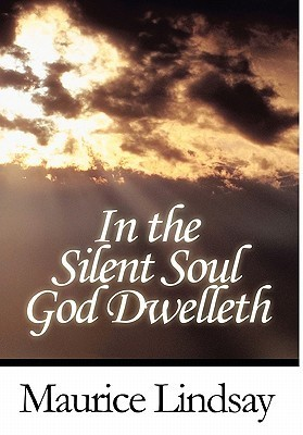 In the Silent Soul God Dwelleth  by  Maurice Lindsay