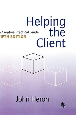 Helping the Client: A Creative Practical Guide  by  John Heron