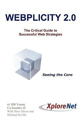 Webplicity 2.0: The Critical Guide to Successful Web Strategies Bill Young
