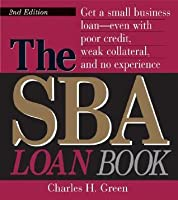 The Sba Loan Book: Get a Small Business Loan--Even with Poor Credit, Weak Collateral, and No Experience