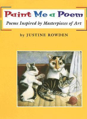 Paint Me a Poem: Poems Inspired Masterpieces of Art by Justine Rowden