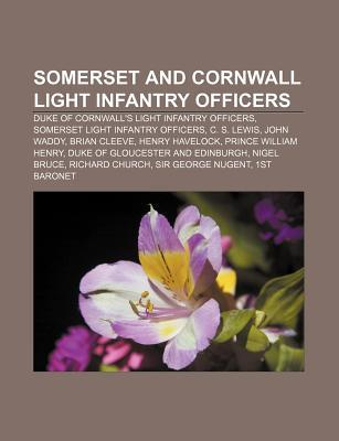 Somerset and Cornwall Light Infantry Officers: Duke of Cornwalls Light Infantry Officers, Somerset Light Infantry Officers, C. S. Lewis Books LLC