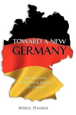 Toward a New Germany: East Germans as Potential Agents of Change Adolf Haasen