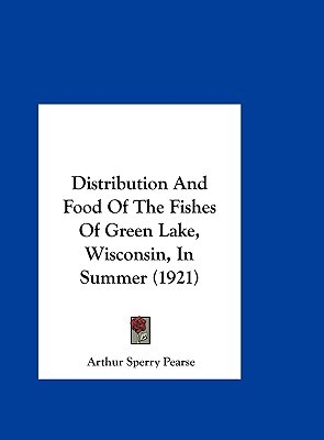 Distribution and Food of the Fishes of Green Lake, Wisconsin, in Summer (1921)  by  Arthur Sperry Pearse