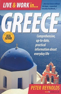 Live & Work in Greece: Comprehensive, Up-To-Date, Practical Information about Everyday Life  by  Peter Reynolds