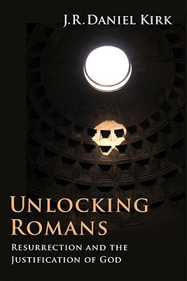 Unlocking Romans: Resurrection and the Justification of God  by  J.R. Daniel Kirk