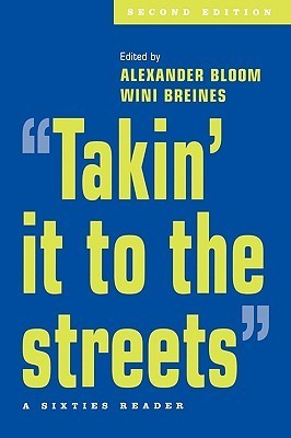Takin It to the Streets: A Sixties Reader  by  Alexander Bloom