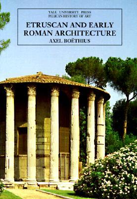 Etruscan and Early Roman Architecture  by  Axel Boethius